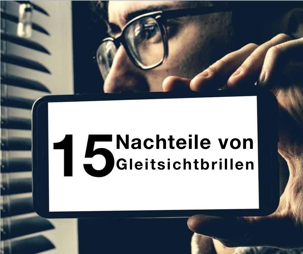 Das Bild zeigt einen Mann mit einer Brille und den Text 15 NAchteile mit Gleitsichtbrillen