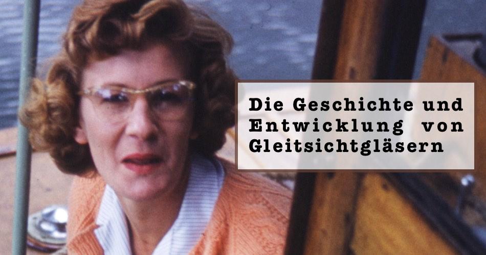 Das Bild zeigt eine Frau mit Gleitsichtbrille und den Text Die Geschichte und Entwicklung von Gleitsichtgläsern