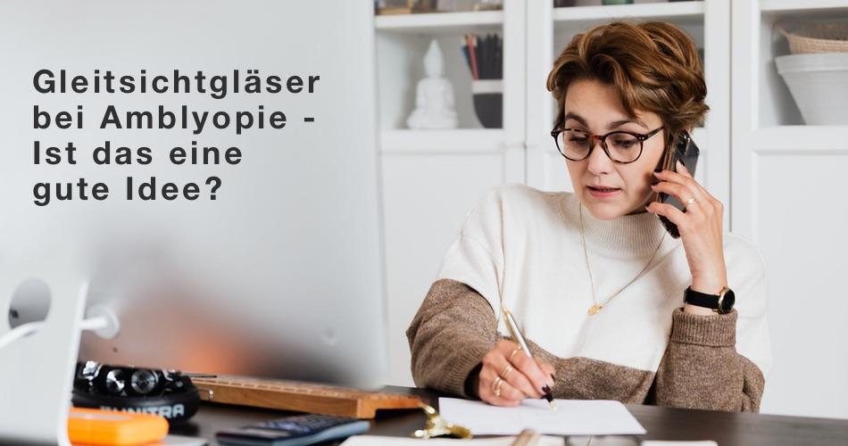 Das Bild zeigt eine Frau moit einer Brille und den TExt Gleitsichtgläser bei Amblyopie - Ist das eine gute Idee?