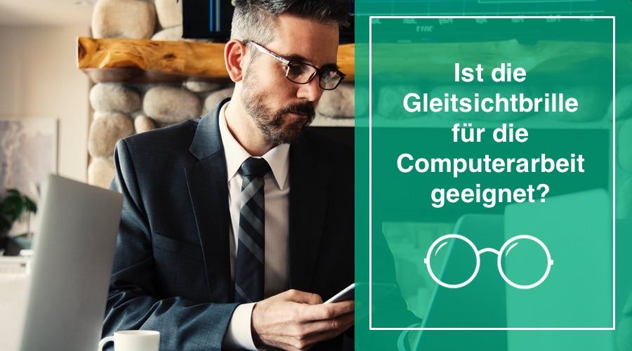 Das Bild zeigt den text Ist die Gleitsichtbrille für die Computerarbeit geeignet? Zudem zeigt das Bild einen Mann der auf einen Bildschirm blickt.