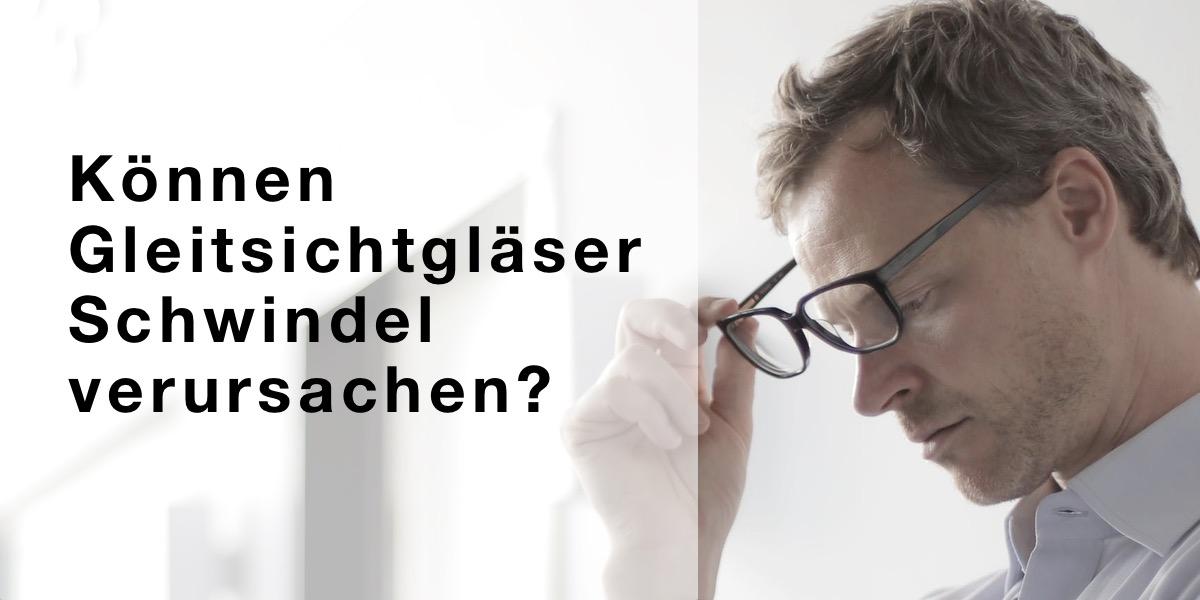 Das Bild zeigt einen Mann mit Brille und den Titel Können Gleitsichtgläser Schwindel verursachen?