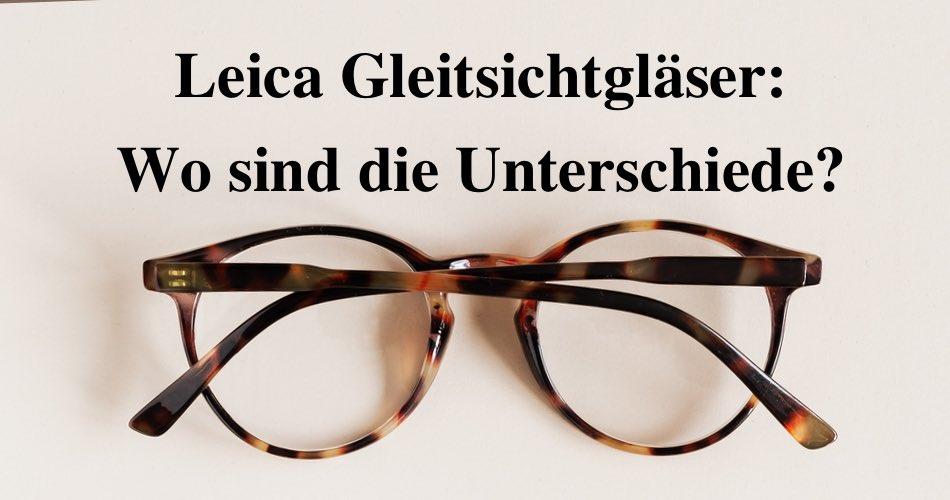 Das Bild zeigt eine Brille und den Titel Leica Gleitsichtgläser: Wo sind die Unterschiede?