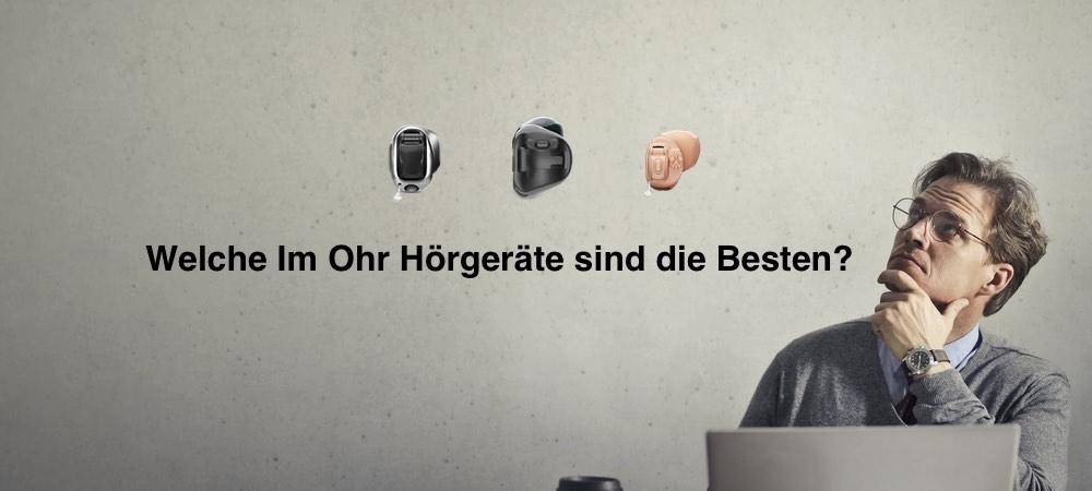 Das Bild zeigt drei im Ohr Hörgeräte und die Frage Welche im Ohr Hörgeräte sind die Besten?