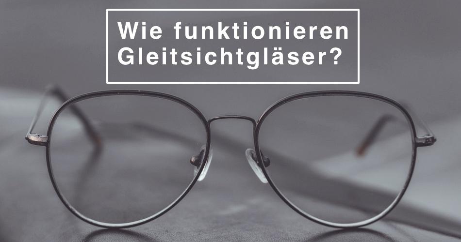 Auf dem Bild ist eine Brille zu sehen und der Text Wie funktionieren Gleitsichtgläser?